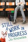Still a Work in Progress - Jo Knowles
