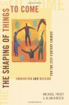 The Shaping of Things to Come: Innovation and Mission for the 21 Century Church - Michael Frost, Alan Hirsch