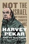 Not the Israel My Parents Promised Me - Harvey Pekar, J.T. Waldman