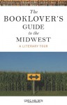 The Booklover's Guide to the Midwest: A Literary Tour - Greg Holden