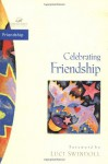 Celebrating Friendship - Judith Couchman, Traci Mullins