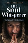 The Soul Whisperer: A Tale of Hidden Truths and Unspoken Possibilities - J. M. Harrison