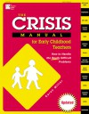 The Crisis Manual for Early Childhood Teachers: How to Handle the Really Difficult Problems - Karen Miller, Nancy P. Alexander, Rebecca Jones
