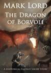 The Dragon of Borvoli: A Historical Fantasy Short Story - Mark Lord