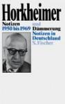 Notizen 1950 Bis 1969 Und Dammerung: Notizen in Deutschland - Max Horkheimer