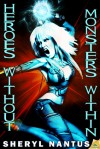 Heroes Without, Monsters Within - Sheryl Nantus