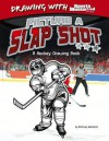 Picture a Slap Shot: A Hockey Drawing Book - Anthony Wacholtz, Mike Ray