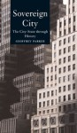 Sovereign City: The City-State Ancient and Modern - Geoffrey Parker