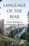 Language of the Bear - Evan Ronan, Nathanael Green