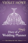 Diary of a Single Wedding Planner (Tales Behind the Veils) (Volume 1) - Violet Howe