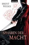 Sphären der Macht: Roman - [Die Licht-Saga 3] - Brent Weeks, Michaela Link