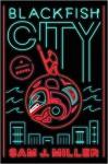 Blackfish City: A Novel - Sam J. Miller