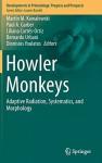 Howler Monkeys: Adaptive Radiation, Systematics, and Morphology (Developments in Primatology: Progress and Prospects) - Martín M. Kowalewski, Paul A. Garber, Liliana Cortes-Ortiz, Bernardo Urbani, Dionisios Youlatos