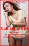 Call for a Girl Volume One: Five Explicit Erotica Stories Featuring Sex Professionals - Angela Ward, Sarah Blitz, Savannah Deeds, Sandra Strike, Andrea Tuppens