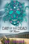 Day of the Dead: A Romance - Erik Orrantia
