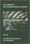 Art as Metaphor: The Prehistoric Rock-Art of Britain - Aron Mazel, George Nash, Clive Waddington