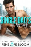 Single Dad's Hostage: A Fake Marriage Romance - Penelope Bloom