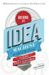 Become An Idea Machine: Because Ideas Are The Currency Of The 21st Century - Claudia Azula Altucher, James Altucher