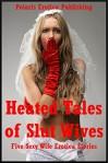Heated Tales of Slut Wives: Five Sexy Wife Erotica Stories - Geena Flix, Susan Fletcher, Alice Drake, Lisa Vickers, Carolyne Cox