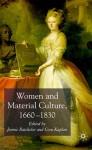 Women and Material Culture, 1660-1830 - Cora Kaplan, Jennie Batchelor