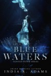 Blue Waters (Tainted Water #1) - India R. Adams