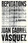 Reputations - Juan Gabriel Vásquez