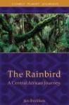 The Rainbird: A Central African Journey - Jan Brokken, Sam Garrett