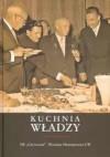Kuchnia władzy. Księga pamiątkowa z okazji 70. rocznicy urodzin Andrzeja Garlickiego - Jerzy Kochanowski, Włodzimierz Borodziej