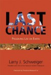 Last Chance: Preserving Life on Earth - Larry J. Schweiger, Theodore Roosevelt