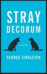 Stray Decorum - George Singleton