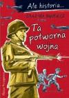 Ta potworna wojna - Grażyna Bąkiewicz, Artur Nowicki