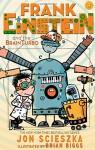 Frank Einstein and the BrainTurbo (Frank Einstein series #3) - Jon Scieszka, Brian Biggs