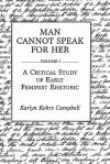 Man Cannot Speak for Her: Volume I; A Critical Study of Early Feminist Rhetoric - Karlyn Kohrs Campbell