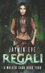 Regali (Walker Saga #4) - Jaymin Eve