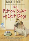 The Patron Saint of Lost Dogs - Nick Trout, Peter Berkrot