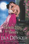 Bewitching in Boots (Fiery Tales) (Volume 6) - Lila DiPasqua