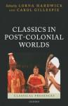 Classics in Post-Colonial Worlds (Classical Presences) - Lorna Hardwick, Carol Gillespie