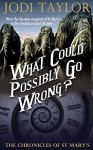 What Could Possibly Go Wrong? (The Chronicles of St. Mary's Series) - Jodi Taylor