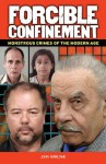 Forcible Confinement: Monstrous Crimes of the Modern Age - John Marlowe