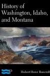 History of Washington, Idaho, and Montana - Hubert Howe Bancroft