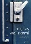 Między walizkami - Paulina Wilk