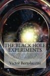 The Black Hole Experiments: An Astounding 21st Century Sci-Fi Classic! - Victor Bertolaccini