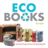 Eco Books: Inventive Projects from the Recycling Bin - Terry Taylor