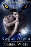 Rogue Alpha: Wolf Shifter Romance (Wild Lake Wolves Book 1) - Kimber White