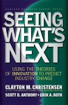 By Clayton M. Christensen Seeing What's Next: Using Theories of Innovation to Predict Industry Change (1st) - Clayton M. Christensen