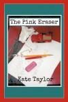The Pink Eraser - Kate Taylor