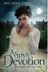 A Spy's Devotion (The Regency Spies of London) - Melanie Dickerson