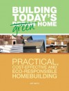 Building Today's Green Home: Practical, Cost-Effective and Eco-Responsible Homebuilding (Popular Woodworking) - Art Smith