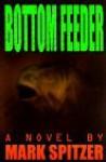 Bottom Feeder - Mark Spitzer