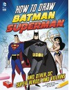 How to Draw Batman, Superman, and Other DC Super Heroes and Villains - Aaron Sautter, Tim Levins, Erik Doescher